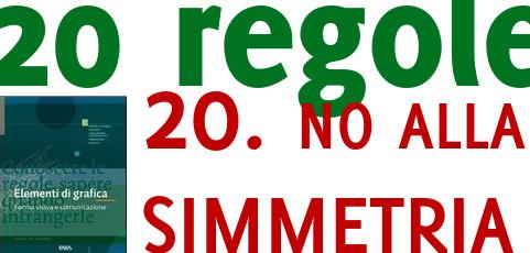 20 semplici regole per le tue slide: 20. no simmetria