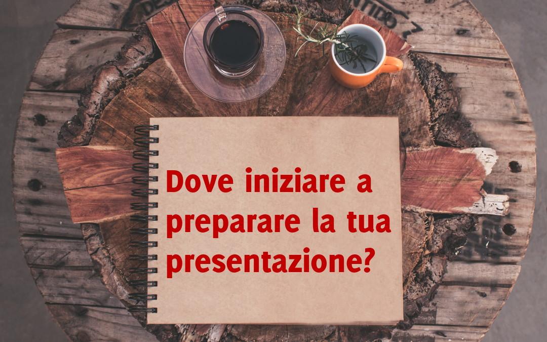 Dove iniziare a preparare una presentazione?